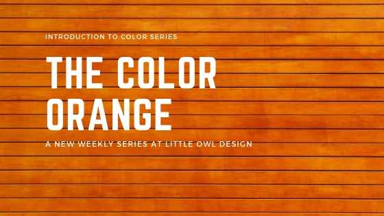 The Color Orange – Intro to Color Series