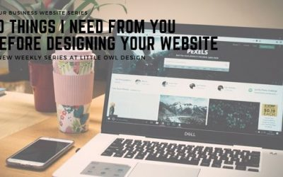 10 Things I Need From You Before Designing Your Website